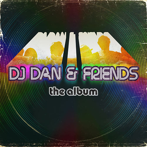 Play & Download DJ Dan & Friends by DJ Dan | Napster