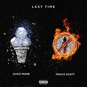 Play & Download Last Time (feat. Travis Scott) by Gucci Mane | Napster