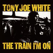 Play & Download The Train I'm On by Tony Joe White | Napster