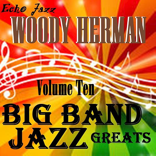 Big Band Jazz Greats, Vol. 10 by Woody Herman
