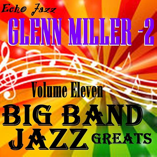 Play & Download Big Band Jazz Greats, Vol. 11 by Glenn Miller | Napster