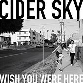 Play & Download Wish You Were Here by Cider Sky | Napster
