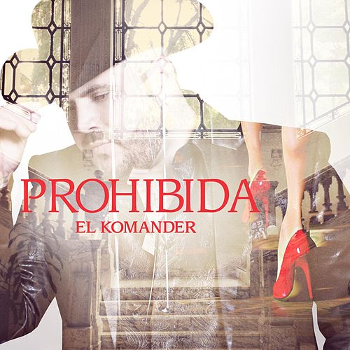 Play & Download Prohibida by El Komander | Napster