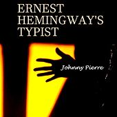 Play & Download Ernest Hemingway's Typist by Johnny Pierre | Napster