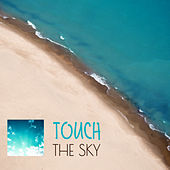 Play & Download Touch the Sky – Chill Out Music, Music for Relaxation, Soothing Sounds, Deep Relax, Chill on Weekend by The Chillout Players | Napster