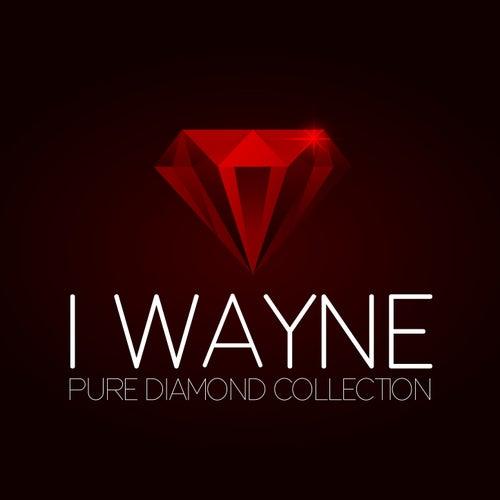 Play & Download I Wayne Pure Diamond Collection by I Wayne | Napster