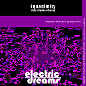 Play & Download Equanimity: Vicissitudes of Mind by Electric Dreams  | Napster