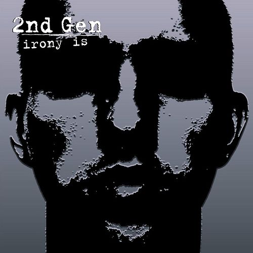 Play & Download Irony Is by 2nd Gen | Napster