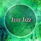 Play & Download Just Jazz – Gentle Jazz Music for Relaxing Time, Soft Jazz Sounds, Ambient Rest, Most Streaming Jazz Sounds by Smooth Jazz Park | Napster