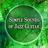 Play & Download Simply Sounds of Jazz Guitar -  Beautiful Jazz Guitar Instrumental Music, Pure Emotions, Healing Jazz Sounds and Relaxation by Relaxing Instrumental Jazz Ensemble | Napster