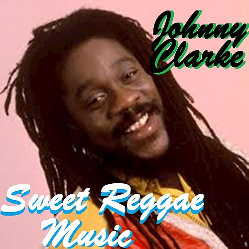 Play & Download Sweet Reggae Music by Johnny Clarke | Napster
