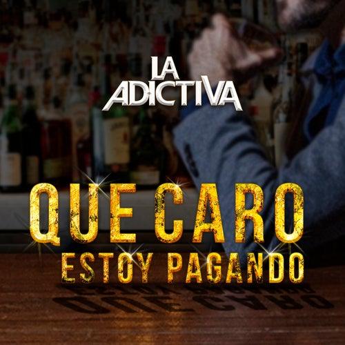 Play & Download Qué Caro Estoy Pagando by La Adictiva Banda San Jose de Mesillas   Napster