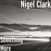 Something More by Nigel Clark