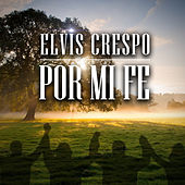 Play & Download Por Mi Fe by Elvis Crespo | Napster