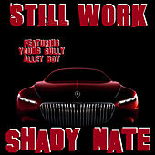Play & Download Still Work (feat. Young Gully & Alley Boy) by Shady Nate | Napster