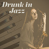 Drunk in Jazz  - Lounge Jazz, Ambient Music, Jazz Music by Piano Love Songs