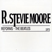Play & Download R. Stevie Moore Reforms the Beatles by R Stevie Moore | Napster
