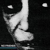 No Friends by No Friends