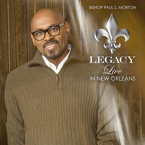 Play & Download Legacy: Live In New Orleans (Deluxe) by Bishop Paul S. Morton | Napster
