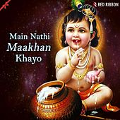 Main Nathi Maakhan Khayo by Various Artists