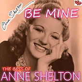 Play & Download Be Mine - The Best Songs of Anne Shelton by Anne Shelton | Napster