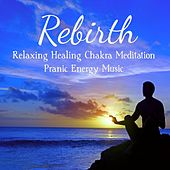 Play & Download Rebirth - Relaxing Healing Chakra Meditation Pranic Energy Music for Beautiful Mind and Self Awareness, Sounds f Nature New Age Instrumental by Angelic Music Academy | Napster