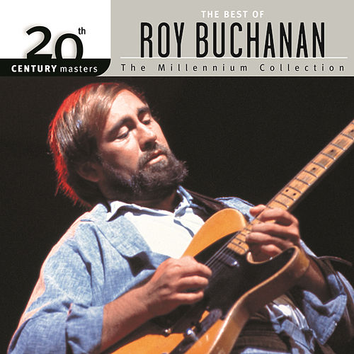 Play & Download 20th Century Masters: The Millennium Collection by Roy Buchanan | Napster