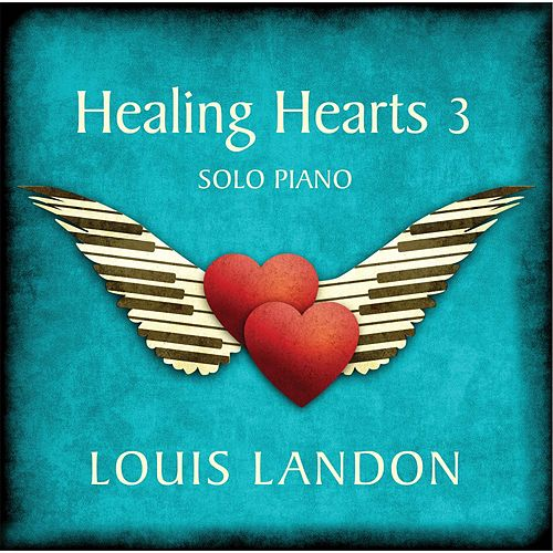 Healing Hearts 3 - Solo Piano by Louis Landon