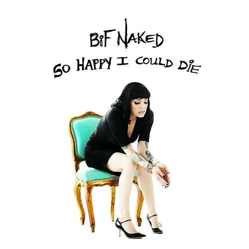 Play & Download So Happy I Could Die by Bif Naked | Napster