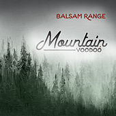 Play & Download Mountain Voodoo by Balsam Range | Napster