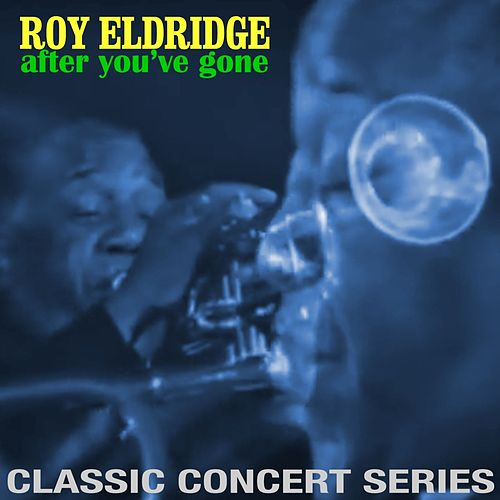 Play & Download After You've Gone: Classic Concert Series (Live) by Roy Eldridge | Napster