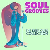 Play & Download Soul Grooves: The Deep Cuts Collection by Various Artists | Napster