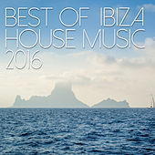 Play & Download Best of Ibiza House Music 2016 by Various Artists | Napster