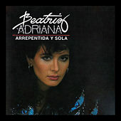 Play & Download Arrepentida y Sola by Beatriz Adriana | Napster