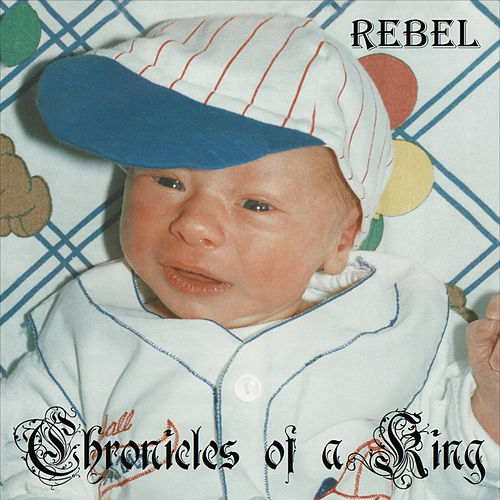 Chronicles of a King by Rebel