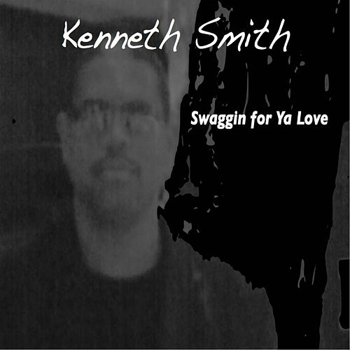 Play & Download Swaggin for Ya Love by Kenneth Smith | Napster