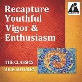 The Classics - Recapture Youthful Vigor & Enthusiasm by Dick Sutphen