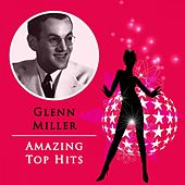Amazing Top Hits von Glenn Miller
