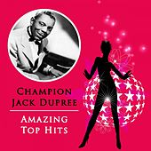 Amazing Top Hits by Champion Jack Dupree