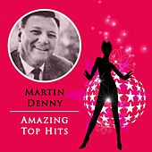 Amazing Top Hits von Martin Denny