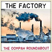 The Factory by The Oompah Roundabout