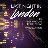 Last Night in London (20 Deep-House Experiencias) by Various Artists