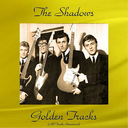 Play & Download The Shadows Golden Tracks (All Tracks Remastered) by The Shadows | Napster