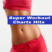 Super Workout Charts Hits (140 Bpm) & DJ Mix by Various Artists