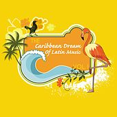 The Caribbean Dream of Latin Music, Vol. 1 by Various Artists