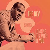 Play & Download Longing for More of You (feat. Saint Man) by The Rev | Napster
