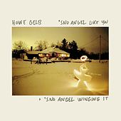 'Sno Angel Like You + 'Sno Angel Winging It by Howe Gelb
