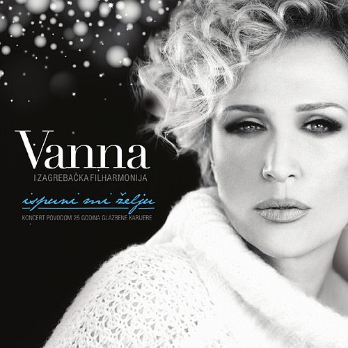 Play & Download Ispuni Mi Želju: Koncert Povodom 25 Godina Glazbene Karijere by Vanna | Napster