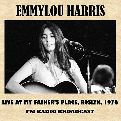 Live at My Father's Place, Roslyn, 1976 (FM Radio Broadcast) von Emmylou Harris