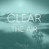 Clear the Air, Vol. 2 - Chill Out Selection by Various Artists
